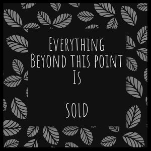 Other - EVERYTHING IS SOLD BEYOND THIS POINT